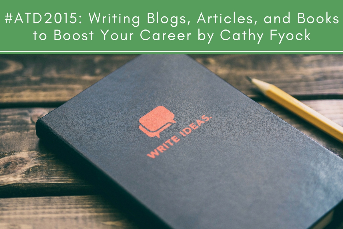 #ATD2015: Writing Blogs, Articles, and Books to Boost Your Career by Cathy Fyock