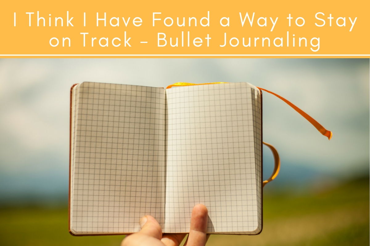 I Think I Have Found a Way to Stay on Track – Bullet Journaling