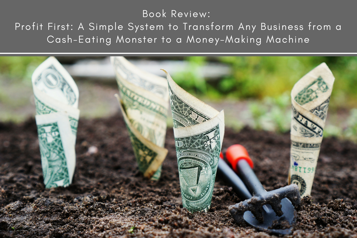Book Review: Profit First: A Simple System to Transform Any Business from a Cash-Eating Monster to a Money-Making Machine