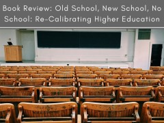 Book Review: Old School, New School, No School: Re-Calibrating Higher Education