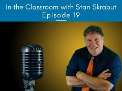 In the Classroom with Stan Skrabut: Episode 19