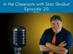 In the Classroom with Stan Skrabut: Episode 20