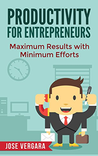 Productivity for Entrepreneurs: Maximum Results with Minimum Efforts