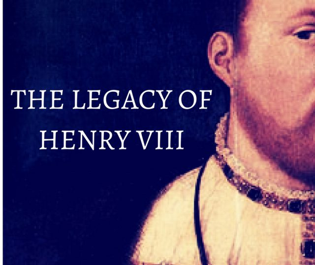 The Legacy of Henry VIII