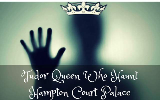 Tudor Queens Who Haunt Hampton Court Palace