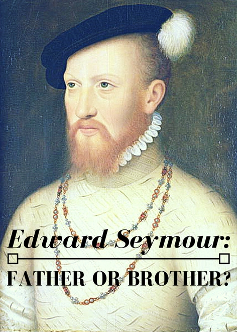 Edward Seymour: Father or Brother?