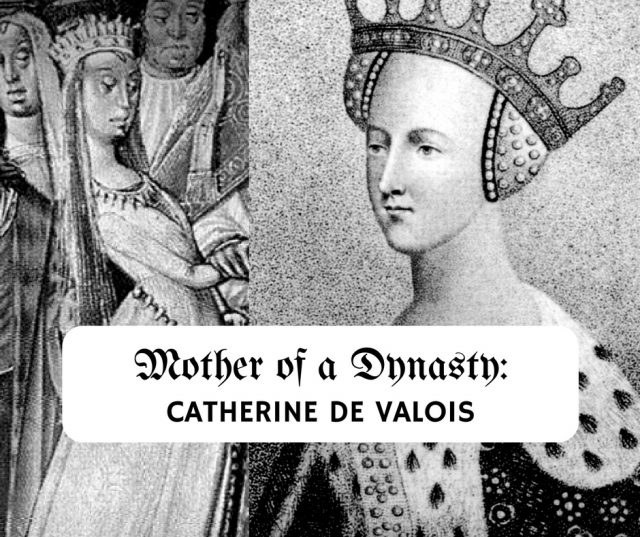 Mother of a Dynasty: Catherine de Valois