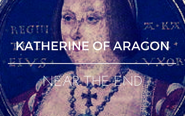 Katherine of Aragon: Near the End
