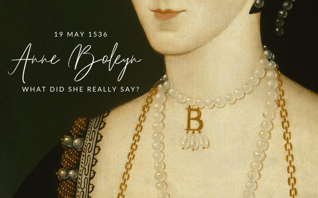 Anne Boleyn: What Did She Really Say?