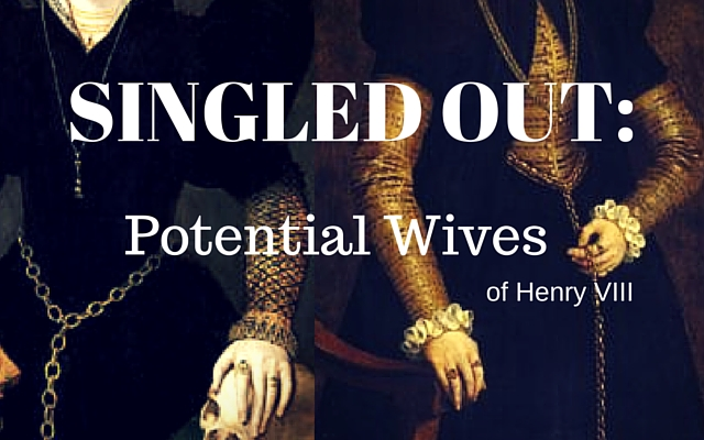 Singled Out: Potential Wives of Henry VIII
