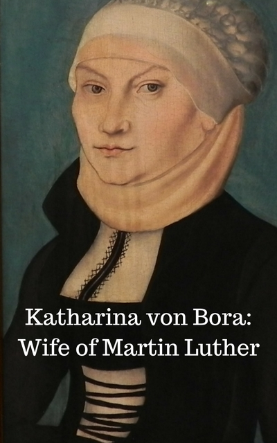 Katharina von Bora: A Married Nun