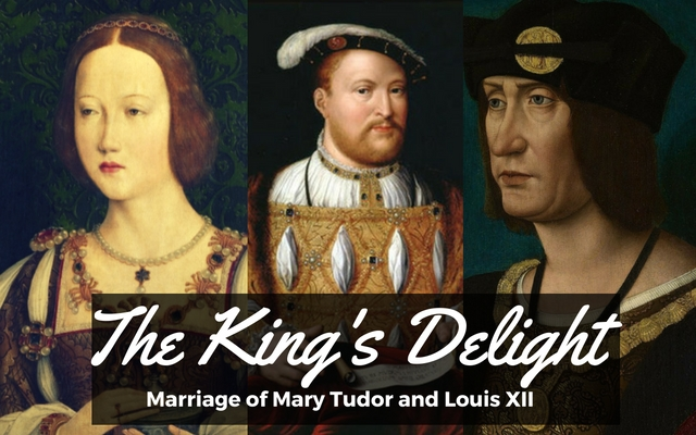 The King's Delight: Marriage of Mary Tudor to Louis XII