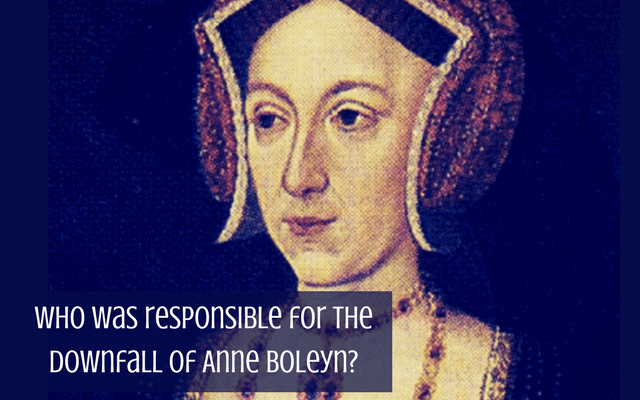 Who was responsible for the downfall of Anne Boleyn? (Guest Post)