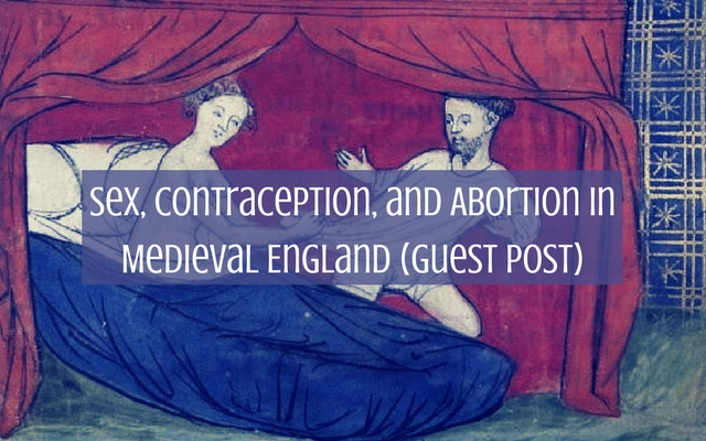 Sex, Contraception, and Abortion in Medieval England (Guest Post)