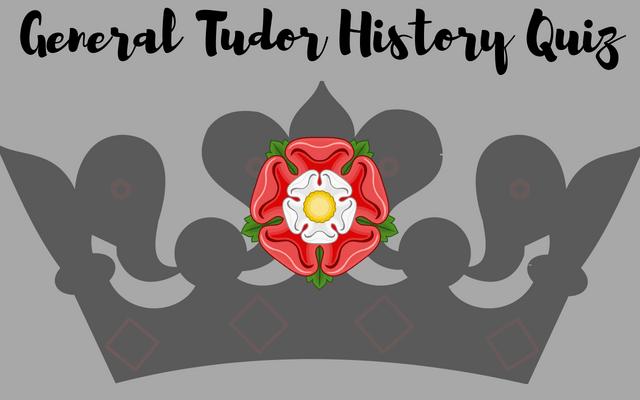 General Tudor History Quiz