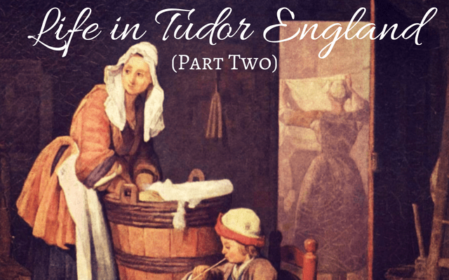 Life in Tudor England (Part Two)