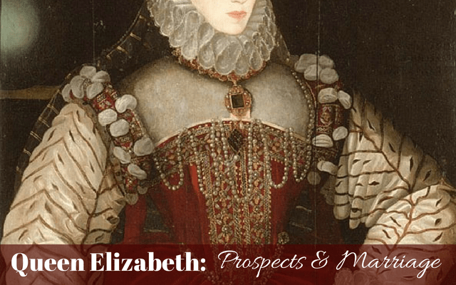 Queen Elizabeth: Prospects & Marriage