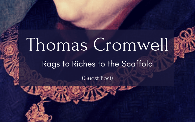 Thomas Cromwell: Rags to Riches to the Scaffold