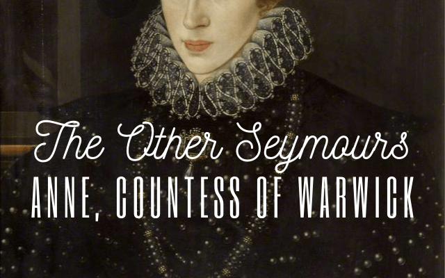 The Other Seymours: Anne, Countess of Warwick