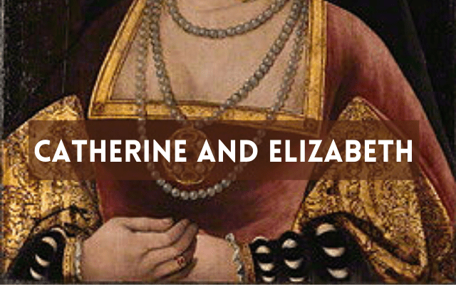 Catherine of Aragon and Elizabeth I (Guest Post)