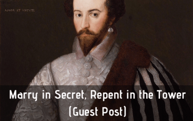 Marry in Secret, Repent in the Tower (Guest Post)