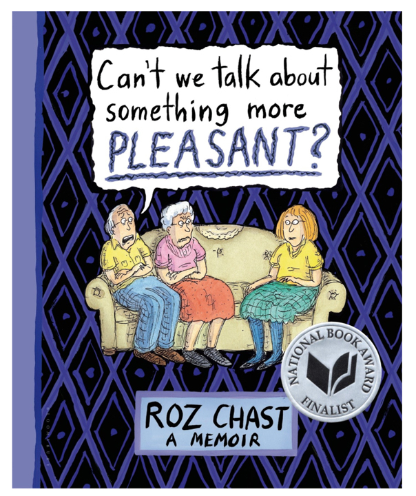 Can't We Talk About Something More Pleasant? Roz Chast TueNight.com