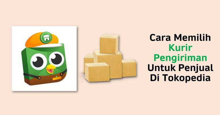 Cara memilih kurir pengiriman untuk penjual di Tokopedia