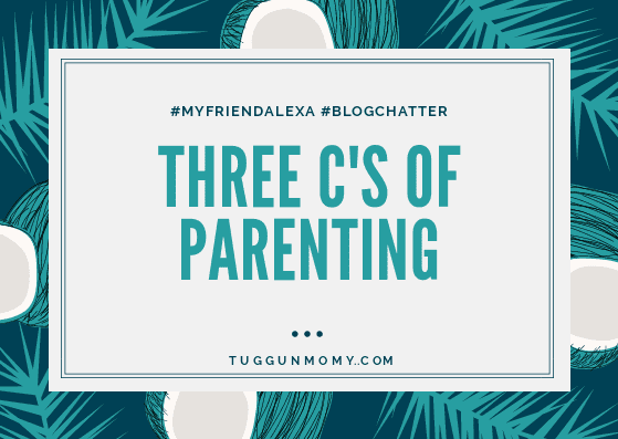 Three C's of Parenting- A Strategic Concept #MyFriendAlexa