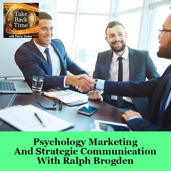 Psychology Marketing And Strategic Communication With Ralph Brogden