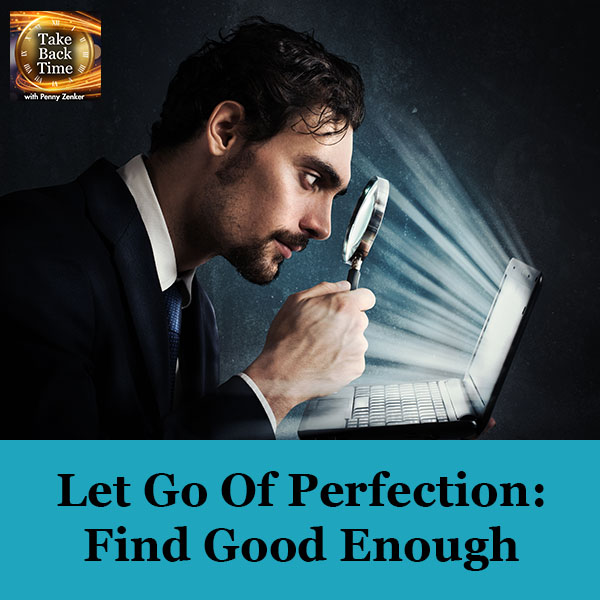 Let Go Of Perfection: Find Good Enough
