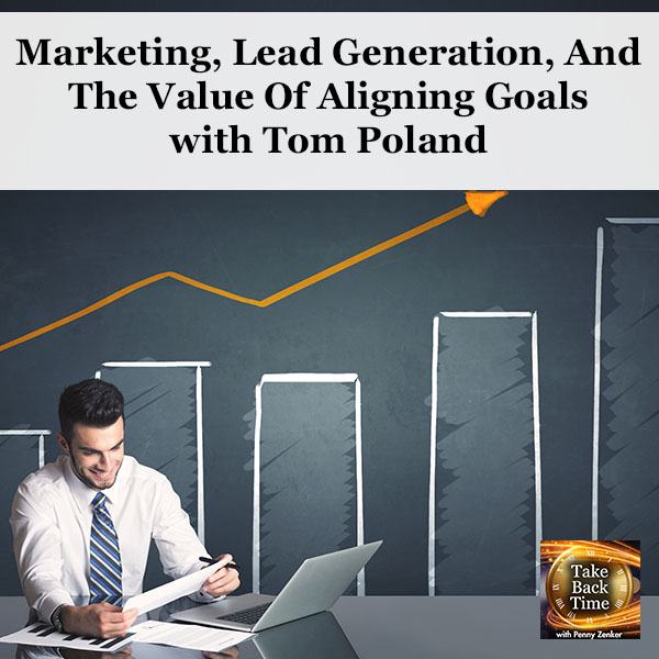 Marketing, Lead Generation, And The Value Of Aligning Goals with Tom Poland