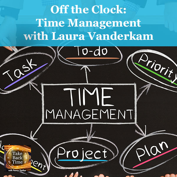 Off the Clock: Time Management with Laura Vanderkam
