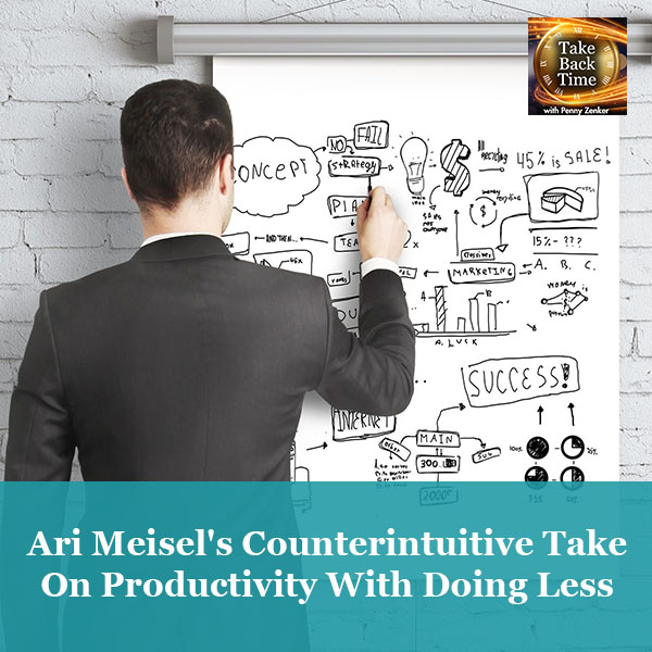 Ari Meisel's Counterintuitive Take On Productivity With Doing Less