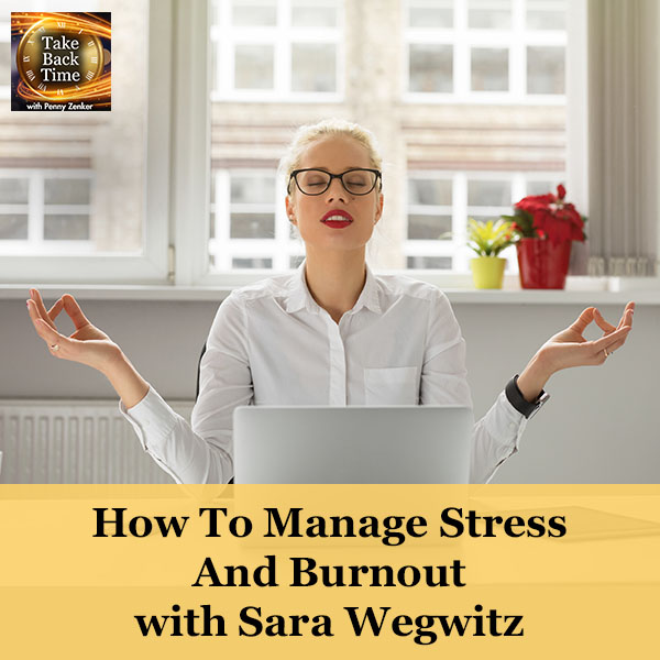 How To Manage Stress And Burnout with Sara Wegwitz