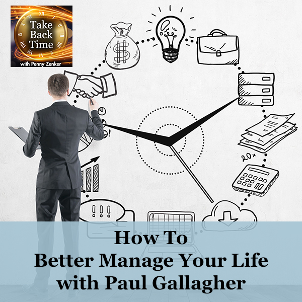 How To Better Manage Your Life with Paul Gallagher