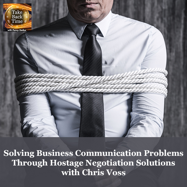Solving Business Communication Problems Through Hostage Negotiation Solutions with Chris Voss