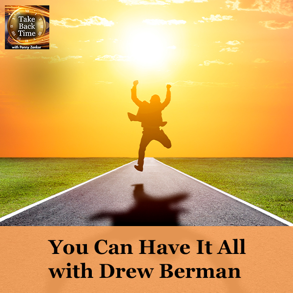 You Can Have It All with Drew Berman