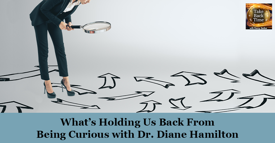 TBT 85 | What's Holding Us Back From Being Curious with Dr. Diane Hamilton