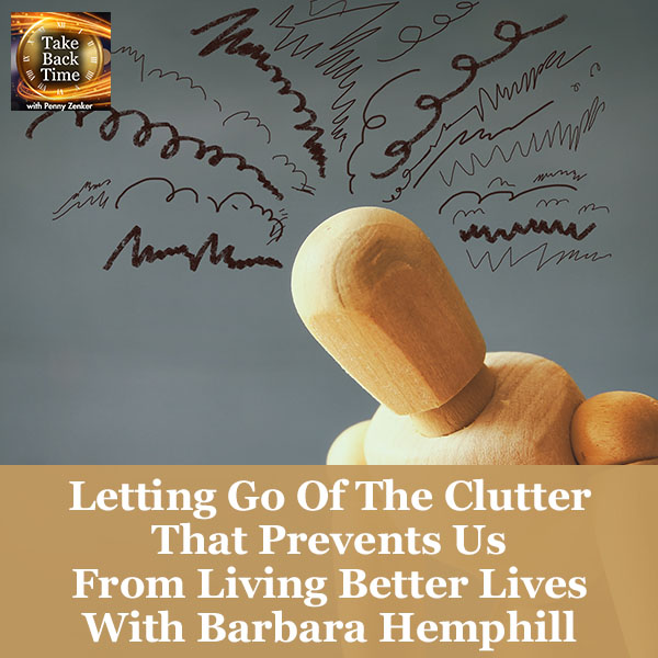 Letting Go Of The Clutter That Prevents Us From Living Better Lives With Barbara Hemphill