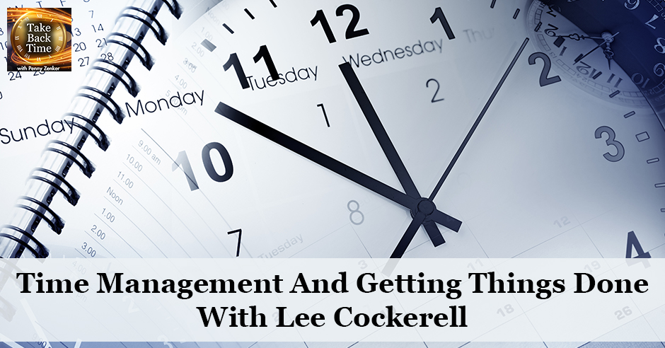TBT 94 | Time Management And Getting Things Done With Lee Cockerell