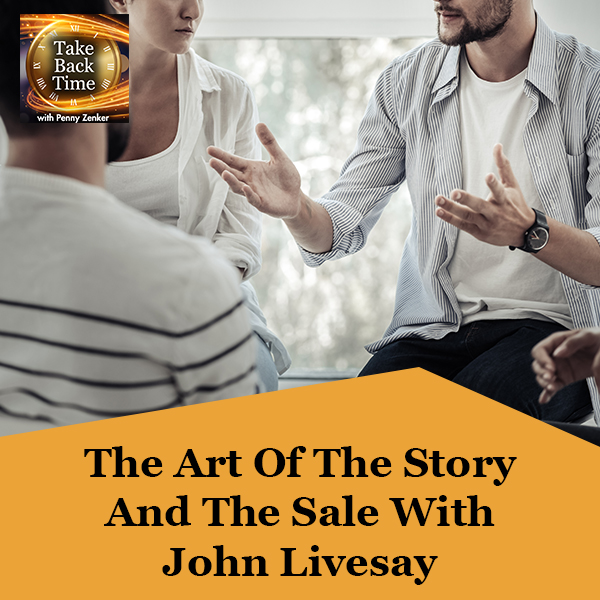 The Art Of The Story And The Sale With John Livesay