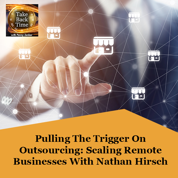 Pulling The Trigger On Outsourcing: Scaling Remote Businesses With Nathan Hirsch