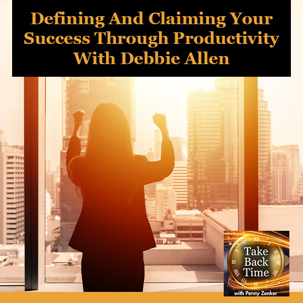 Defining And Claiming Your Success Through Productivity With Debbie Allen