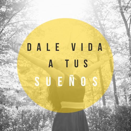 """""""Dale vida a tus sueños"""""""