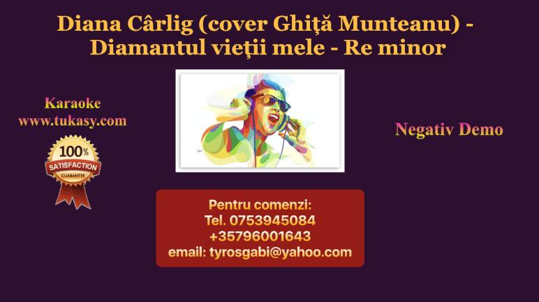 Diana Carlig (cover Ghita Munteanu) – Diamantul vietii mele Re m – Negativ Karaoke Demo by Gabriel Gheorghiu
