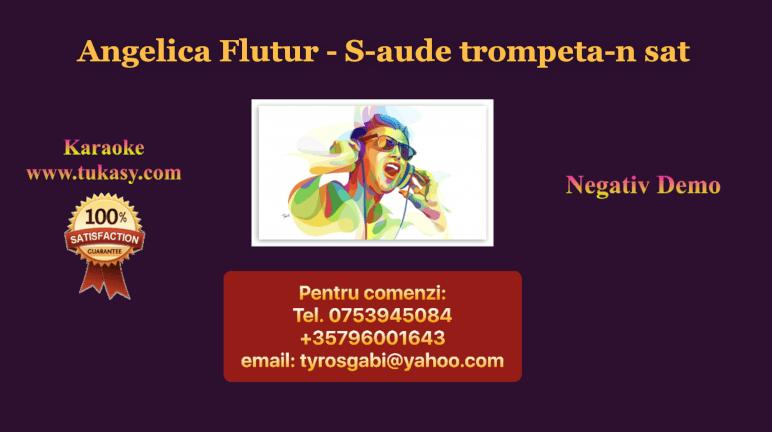 S-aude trompeta-n sat – Angelica Flutur