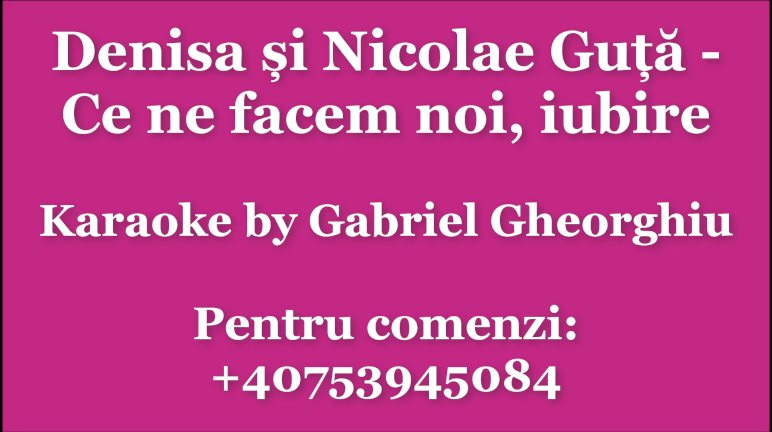 Ce ne facem noi, iubire – Denisa si Nicolae Guta – Karaoke Negativ Demo