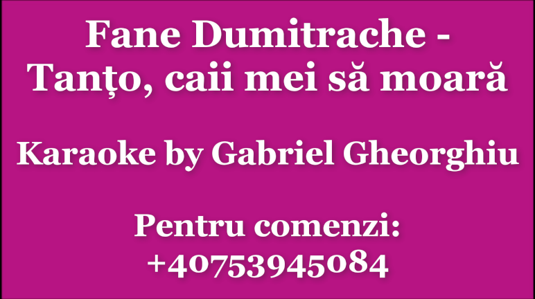 Tanto, caii mei sa moara – Fane Dumitrache – Karaoke Negativ Demo