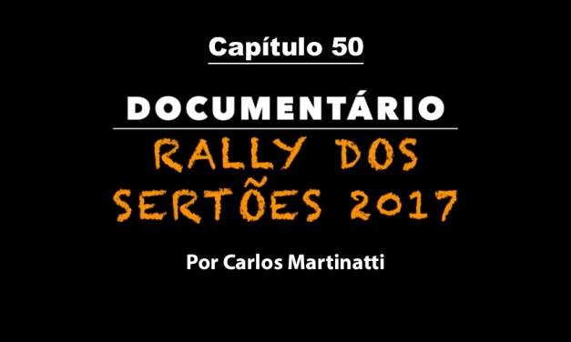 Capítulo 50 – A MAIOR EQUIPE DE TODAS– Documentário Rally dos Sertões 2017 por Carlos Martinatti