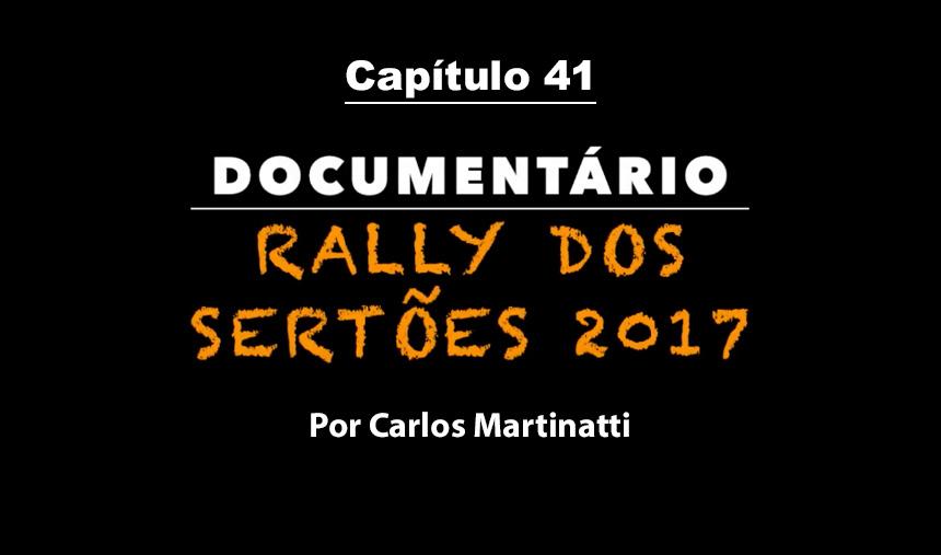 Capítulo 41 – TIRANDO O ATRASO– Documentário Rally dos Sertões 2017 por Carlos Martinatti